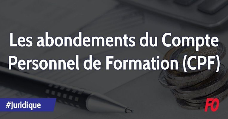 Les abondements du Compte Personnel de Formation (CPF) | Force Ouvrière